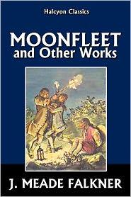 J. Meade Falkner - Moonfleet and Other Works by J. Meade Falkner