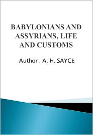 New Century Books (Editor) A. H. Sayce - Babylonians and Assyrians, Life and Customs w/ DirectLink Technology (Religious Book)