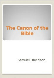 New Century Books (Editor) Samuel Davidson - The Canon of the Bible w/ Nook Direct Link Technology (A Religious Classic)