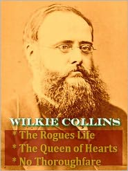 Wilkie Collins - Wilkie Collins — A Rogue's Life, The Queen of Hearts, & No Thoroughfare