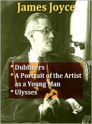 James Joyce - James Joyce - Dubliners, A Portrait of the Artist as a Young Man, & Ulysses