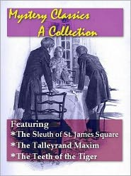 Melville Davisson Post, J. S. Fletcher, Maurice Leblanc Leblanc J.M. Francis (Editor) - Mystery Classics, A Collection — The Sleuth of St. James's Square, The Talleyrand Maxim, and The Teeth of the Tiger