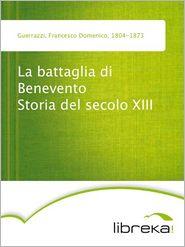 Francesco Domenico Guerrazzi - La battaglia di Benevento Storia del secolo XIII