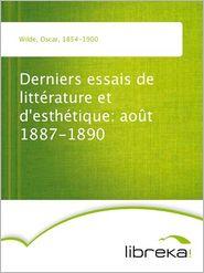 Oscar Wilde - Derniers essais de littérature et d'esthétique: août 1887-1890