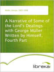 George Müller - A Narrative of Some of the Lord's Dealings with George Müller Written by Himself, Fourth Part