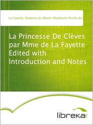 Madame de (Marie-Madeleine Pioche de La Vergne) La Fayette - La Princesse De Clèves par Mme de La Fayette Edited with Introduction and Notes