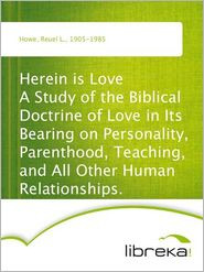 Reuel L. Howe - Herein is Love A Study of the Biblical Doctrine of Love in Its Bearing on Personality, Parenthood, Teaching, and All Other Human