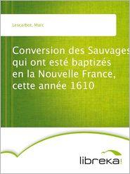 Marc Lescarbot - Conversion des Sauvages qui ont est? baptiz?s en la Nouvelle France, cette ann?e 1610