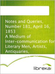 MVB E-Books - Notes and Queries, Number 181, April 16, 1853 A Medium of Inter-communication for Literary Men, Artists, Antiquaries, Genealogis