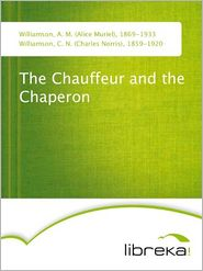 C. N. (Charles Norris) Williamson A. M. (Alice Muriel) Williamson - The Chauffeur and the Chaperon