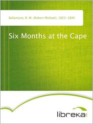 R. M. (Robert Michael) Ballantyne - Six Months at the Cape