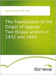 Charles Darwin - The Foundations of the Origin of Species (Two Essays written in 1842 and 1844)