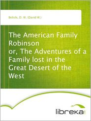 D. W. (David W.) Belisle - The American Family Robinson or, The Adventures of a Family lost in the Great Desert of the West