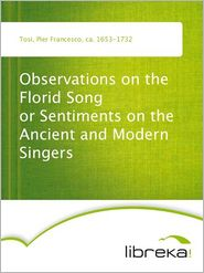 Pier Francesco Tosi - Observations on the Florid Song or Sentiments on the Ancient and Modern Singers