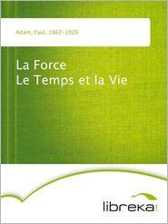 Paul Adam - La Force Le Temps et la Vie