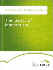 T. H. (Trinidad Hermenegildo) Pardo de Tavera - The Legacy of Ignorantism