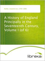 Leopold von Ranke - A History of England Principally in the Seventeenth Century, Volume I (of 6)
