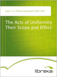 T. A. (Thomas Alexander) Lacey - The Acts of Uniformity Their Scope and Effect