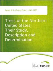 A. C. (Austin Craig) Apgar - Trees of the Northern United States Their Study, Description and Determination