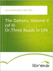 Charles James Lever - The Daltons, Volume II (of II) Or,Three Roads In Life