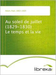 Paul Adam - Au soleil de juillet (1829-1830) Le temps et la vie