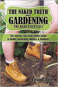 Eleanor Rose - The Naked Truth About Gardening, The Bare Essentials