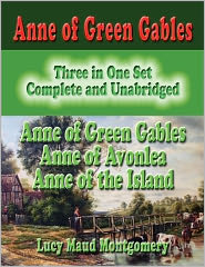 Lucy Maud Montgomery - Anne of Green Gables Three in One Set Complete and Unabridged : ANNE OF GREEN GABLES : ANNE OF AVONLEA : ANNE OF THE