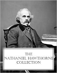 Nathaniel Hawthorne - The Nathaniel Hawthorne Collection (7 novels and 7 short story collections all with an active table of contents)