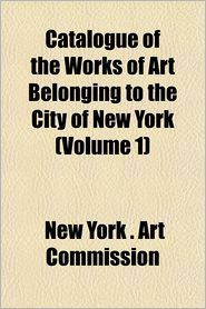 Catalogue of the Works of Art Belonging to the City of New York (Volume 1)