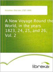 Otto von Kotzebue - A New Voyage Round the World, in the years 1823, 24, 25, and 26, Vol. 2