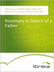 C. N. (Charles Norris) Williamson A. M. (Alice Muriel) Williamson - Rosemary in Search of a Father