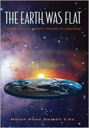 Mason Howe Dwinell L.Ac. - The Earth was Flat: Insight into the Ancient Practice of Sungazing