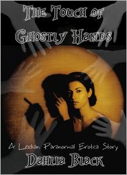 Dahlia Black - The Touch of Ghostly Hands: Paranormal Lesbian Erotica Short Story