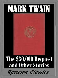 Twain --, Mark Twain The Complete Works Collection --, Mark Twain the Complete Novels of Mark Twain --, Mark Twain t Mark Twain - Mark Twain THE $30,000 BEQUEST AND OTHER STORIES (The Complete Works of Mark Twain #7) The Complete Novels of Mark Twain -- Mark