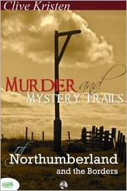 Clive Kristen - Murder & Mystery Trails of Northumberland & The Borders