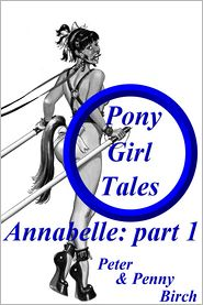 Peter & Penny Birch - Pony-Girl Tales - Annabelle: Part 1