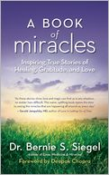 A Book of Miracles by Bernie Siegel:  Miracle Quotes to Inspire Positive Change