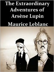Maurice Leblanc - The Extraordinary Adventures of Arsene Lupin: Gentleman-Burglar