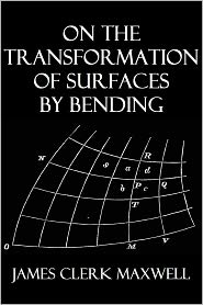 James Clerk Maxwell - On the Transformation of Surfaces by Bending