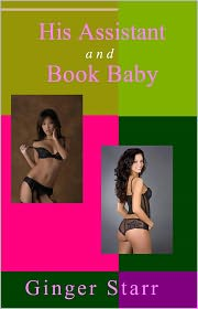 Ginger Starr - His Assistant and Book Baby (Erotica/Erotic Fiction)