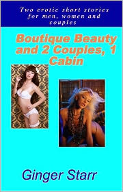 GInger Starr - Boutique Beauty and 2 Couples, 1 Cabin (Erotica/Erotic Fiction)