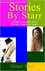 Ginger Starr - Stories By Starr: Erotica