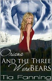 Tia Fanning - Oriana and the Three Werebears [Multiple Partner Bear Shifter Erotic Romance]