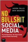 Book Cover Image. Title: No Bullshit Social Media:  The All-Business, No-Hype Guide to Social Media Marketing, Author: by Jason Falls