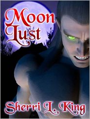 Sherri L. King - Moon Lust (Moon Lust, Book One)