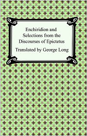 Epictetus - Enchiridion and Selections from the Discourses of Epictetus