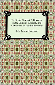Jean-Jaques Rousseau - The Social Contract, A Discourse on the Origin of Inequality, and A Discourse on Political Economy