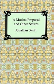 Jonathan Swift - A Modest Proposal and Other Satires