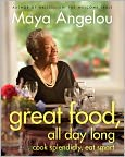Book Cover Image. Title: Great Food, All Day Long:  Cook Splendidly, Eat Smart, Author: by Maya Angelou