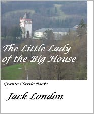 Author of Call of the Wild, Jack London's Greatest works JACK LONDON - The Little Lady of the Big House by Jack London